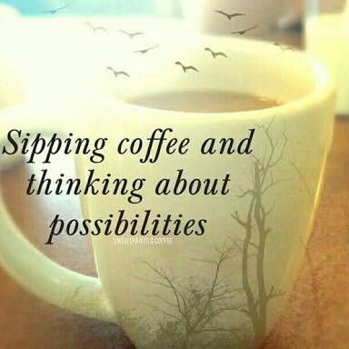 sipping coffee ☕ and thinking about possibilities coffee