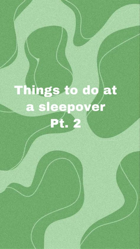 Things to do at a sleepover pt.2