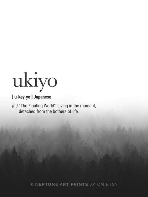 "Ukiyo (Japanese) Definition - ""The Floating World""; Living in the moment, detached from the bothers of life.    Printable art is an easy and affordable way to personalize your home or office. You can print from home, your local print shop, or upload the f"