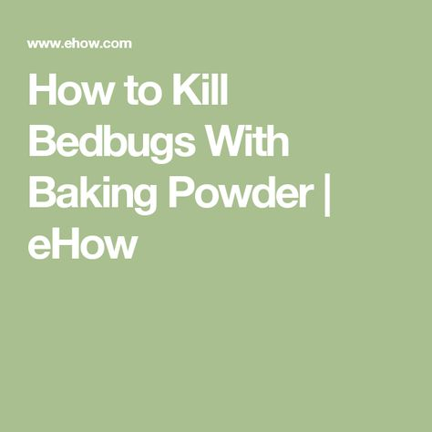 How to Kill Bedbugs With Baking Powder | eHow