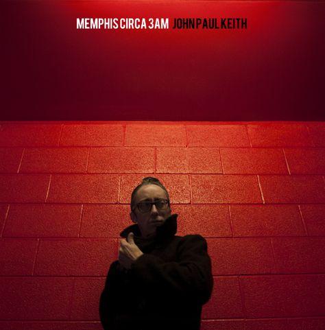 JOHN PAUL KEITH - (2013) Memphis Circa 3Am http://www.exileshmagazine.com/2016/11/john-paul-keith-memphis-circa-3am-2013.html
