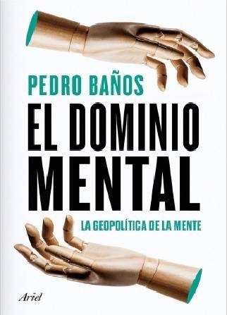 Descargar El Dominio Mental La Geopolitica De La Mente Pedro Banos 2020 Pdf Y Epub Ciencias Humanas Y Sociales Libros Libros De Ciencia