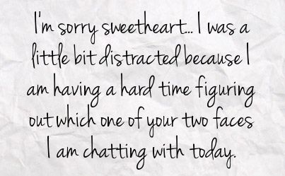 two faced quotes for facebook   ... time figuring out which one of your two faces i am chatting with today
