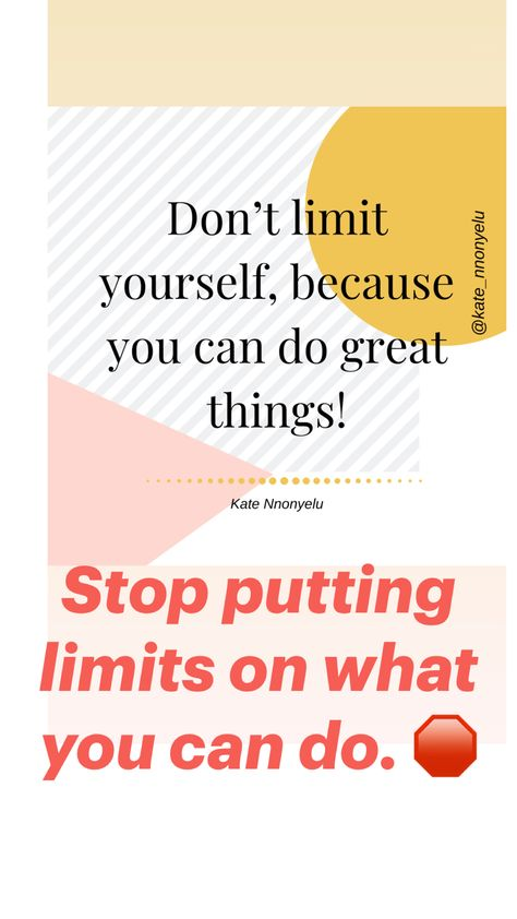 Stop putting limits on what you can do. 🛑