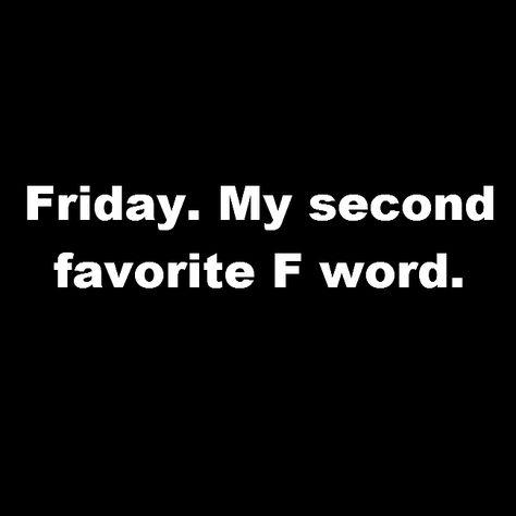 True. Happy Friday!