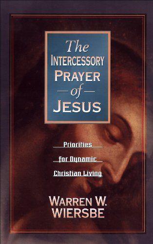 Intercessory Prayer Of Jesus The Priorities For Dynamic Christian Living Http Www Amazon Christian Books Free Kindle Books Christian Free Christian Books