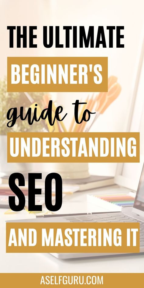 The Ultimate Beginner's guide to Understanding SEO and Mastering it.
