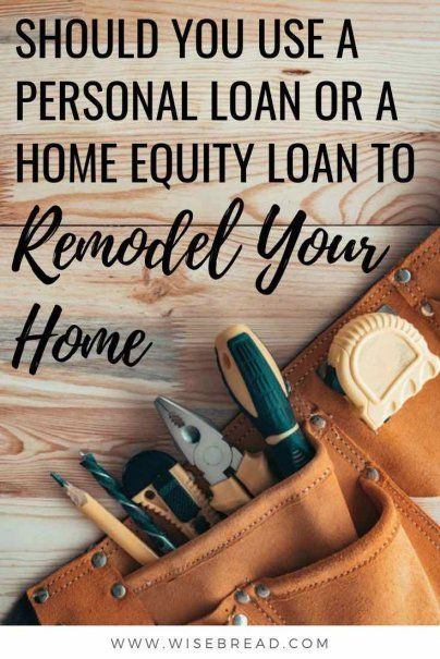 Should You Use A Personal Loan Or A Home Equity Loan To Remodel Your Home Home Equity Loan Home Equity Personal Loans