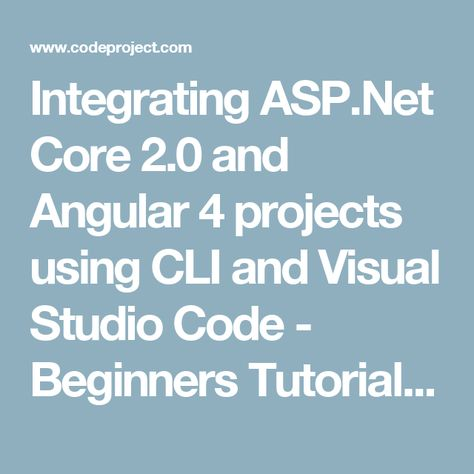 Integrating Asp Net Core 2 0 And Angular 4 Projects Using Cli And Visual Studio Code Beginners Tutorial Codeproject Coding Tutorial Projects