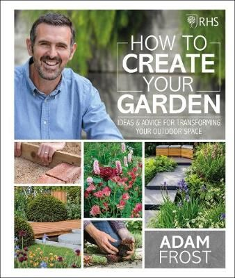 Buy Rhs How To Create Your Garden By Adam Frost From Waterstones Today Click And Collect From Your Lo In 2020 Gardening Books Simple Garden Designs Small Urban Garden