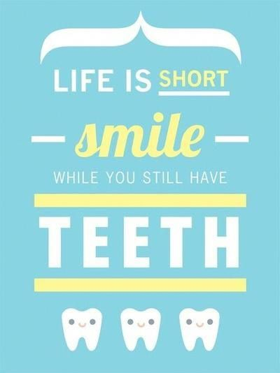 Life is short  Smile while you still have teeth! #smile #dental