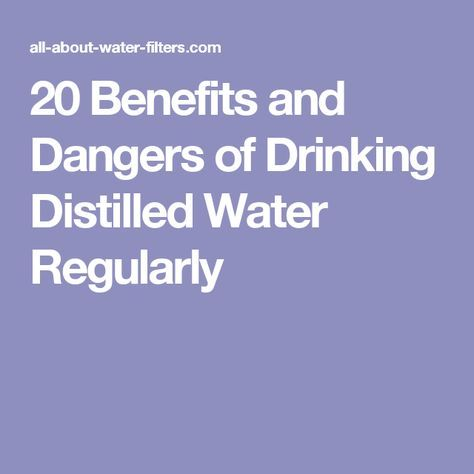 20 Benefits And Dangers Of Drinking Distilled Water Regularly Distilled Water Water Health Benefits Of Drinking Water