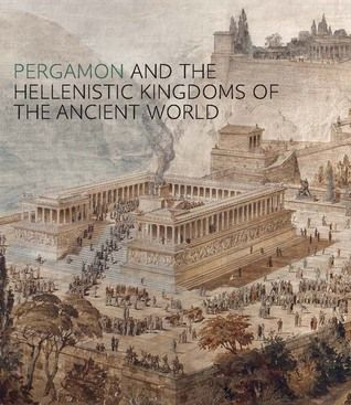 Pdf Download Pergamon And The Hellenistic Kingdoms Of The Ancient World By Carlos A Picon Free Epub Pergamon Hellenistic Hellenistic Period