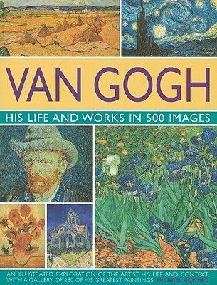 Pdf Download Van Gogh His Life And Works In 500 Images By Michael Howard Free Epub Vincent Van Gogh Peinture Moderne Van Gogh