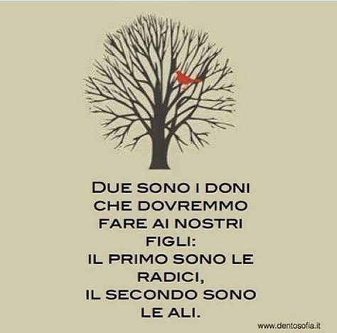 Bellissima! !! Two ģifts you owe your children, roots to ground and wings to fly