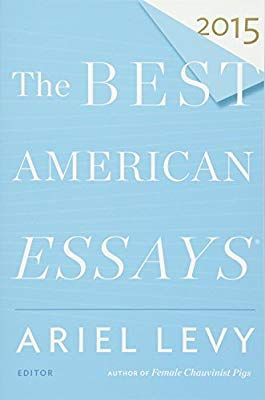 The Best American Essay 2015 Serie Ariel Levy Robert Atwan 9780544569621 Amazon Com Book Literary Series Essays