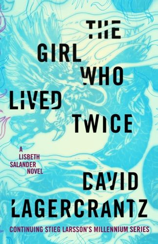Pdf Read Download The Girl Who Lived Twice By David Lagercrantz For Free Pdf Epub Mobi Download Free Re Lisbeth Salander David Lagercrantz Stieg Larsson