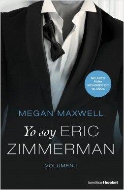 Yo Soy Eric Zimmerman Vol Ii Megan Maxwell Planeta De Libros Megan Maxwell Libros Eric Zimmerman Megan Maxwel