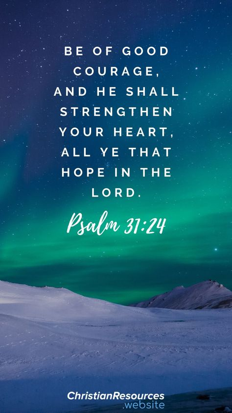 Be of good courage, and he shall strengthen your heart, all ye that hope in the Lord (Psalm 31:24). #BibleVerses #BibleQuotes #ScriptureQuotes #GodQuotes #BibleQuotesInspirational #ChristianResources #Bible #Quotes #Encouragement