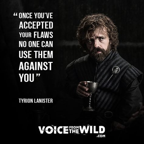"""Once you've accepted your flaws, no one can use it against you"" ~ Tyrion Lanister #voicefromthewild #TyrionLanister #gameofthrones"