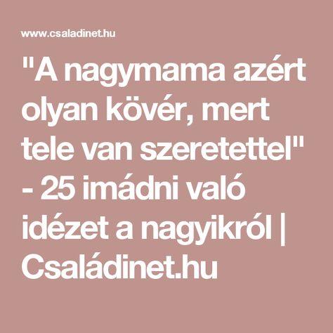 nagymama idézetek rövid A nagymama azért olyan kövér, mert tele van szeretettel