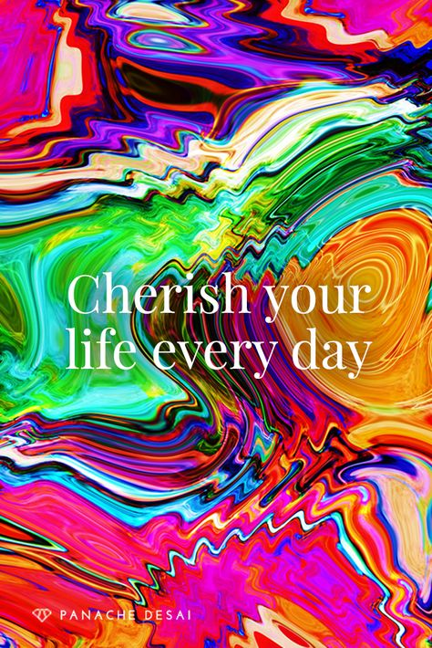 When we embrace our life for the magnificent blessing it is, every day is a celebration.