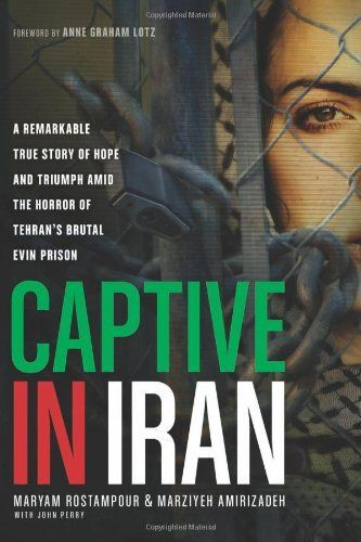 Captive In Iran A Remarkable True Story Of Hope And Triumph Amid The Horror Of Tehran S Brutal Evin Prison By Maryam Rosta Evin Prison True Stories Good Books