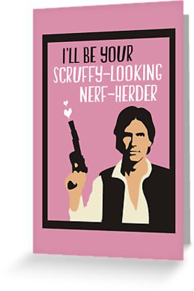 ill be your scruffy looking nerf herder geeky valentines card by queenhare things that make me smile pinterest