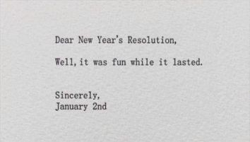 Dear New Year S Resolutions Well It Was Fun While It Lasted Sincerely January 2nd Check Out Quotes About New Year Funny New Year Funny New Years Memes