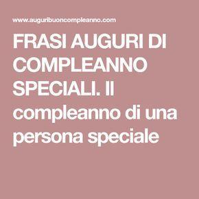 Frasi Auguri Di Compleanno Speciali Il Compleanno Di Una Persona Speciale Auguri Di Compleanno Compleanno Speciale Compleanno