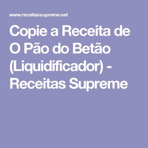Copie a Receita de O Pão do Betão (Liquidificador) - Receitas Supreme