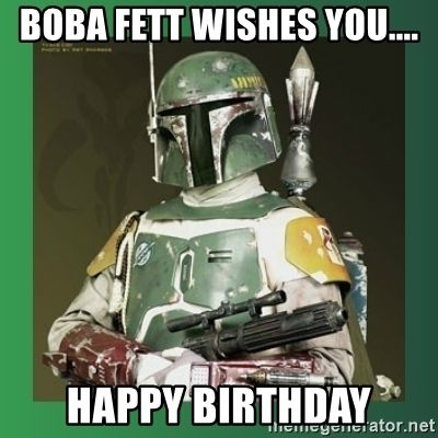 Boba Fett Boba Fett Wishes You Happy Birthday Star Wars
