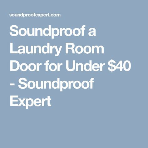 Soundproof A Laundry Room Door For Under 40 Laundry Room Doors Laundry Room Sound Proofing