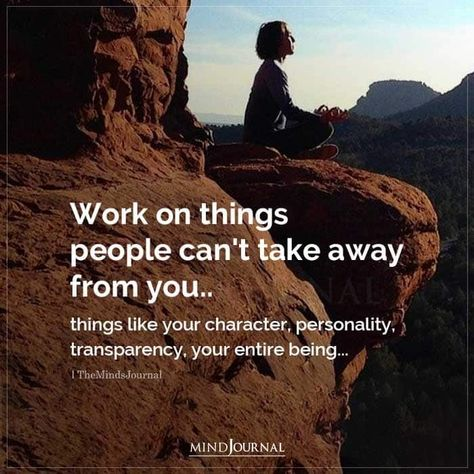 Work on things people can't take away from you.. things like your character, personality, transparency, your entire being #personalitydevelopment #selflove