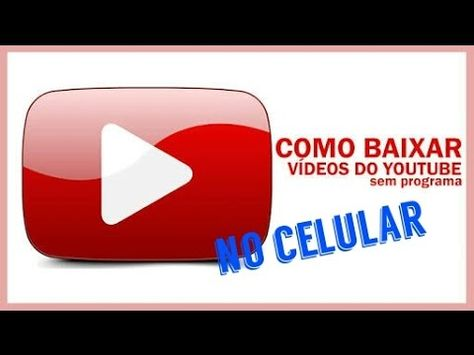 Como Baixar Videos Do Youtube Pelo Celular Sem Aplicativo