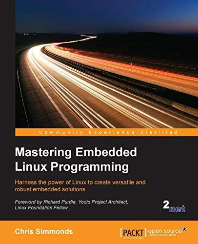 Mastering Embedded Linux Programming In 2021 Embedded Linux Linux Packt