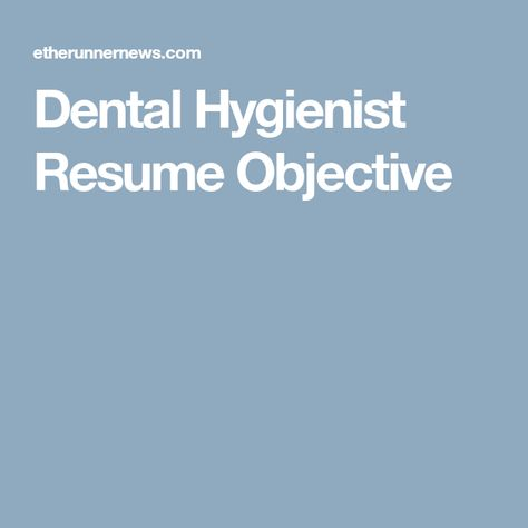 Dental Hygienist Resume Objective Hygiene resume Pinterest - dental hygienist resume example