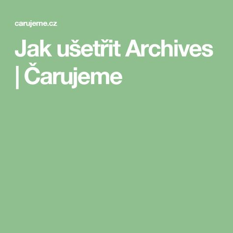 Jak ušetřit Archives | Čarujeme