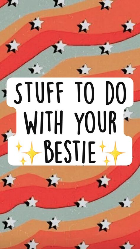 Stuff to do with your ✨bestie✨