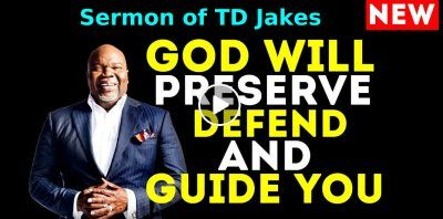 T D  Jakes - God Will PRESERVE, DEFEND And GUIDE You