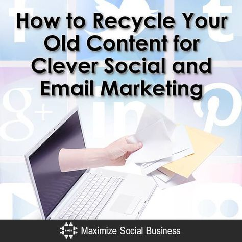 How to Recycle Your Old Content for Clever Social and Email Marketing #socialmedia