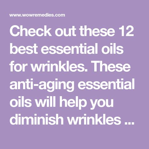 Best Essential Oils For Wrinkles: 12 Anti-Aging Oils With RECIPES