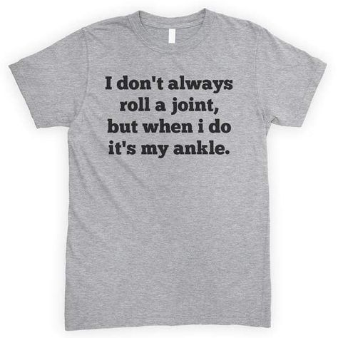 I Don't Always Roll A Joint But When I Do It's My Ankle T-shirt or Tank Top