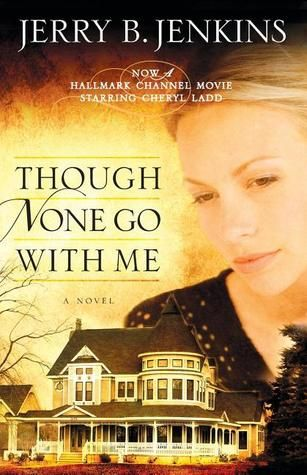 Read Though None Go With Me Pdf Epub By Jerry B Jenkins Download Book Online Books Novels Christian Fiction