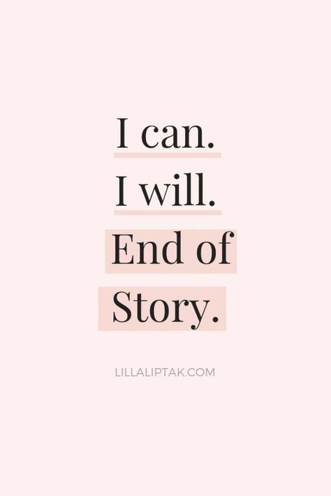 Learn how to create a fulfilling, successful life and business via lillaliptak.com I CAN I WILL END OF STORY #motivationalquotes #quotestoliveby #successquotes #lillaliptak