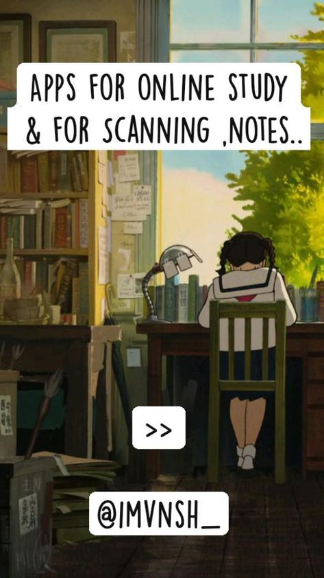 Apps for online study  & for Scanning ,notes..       >>  @imvnsh_