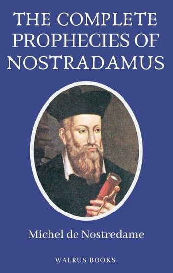 The Complete Prophecies Of Nostradamus Ebook By Michel De Nostredame Rakuten Kobo Prophecy Nostradamus Predictions Michele