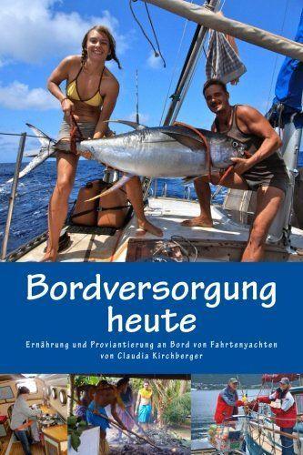 Bordversorgung Heute Ernahrung Und Proviantierung An Bord Von Fahrtenyachten Blauwassersegeln 2 0 Band 3 23 Juli 2016 Eur 850 Eur Segelreisen Segel Segeln