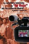 9 horas de cobertura televisiva sin ensayo ni guión - La cobertura televisiva de  #LaRoja  por las calles de Madrid De Moncloa a Príncipe Pío - Belén Andueza López - 9788490113141