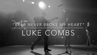 Beer Never Broke My Heart Luke Combs My Heart Is Breaking Luke Songs